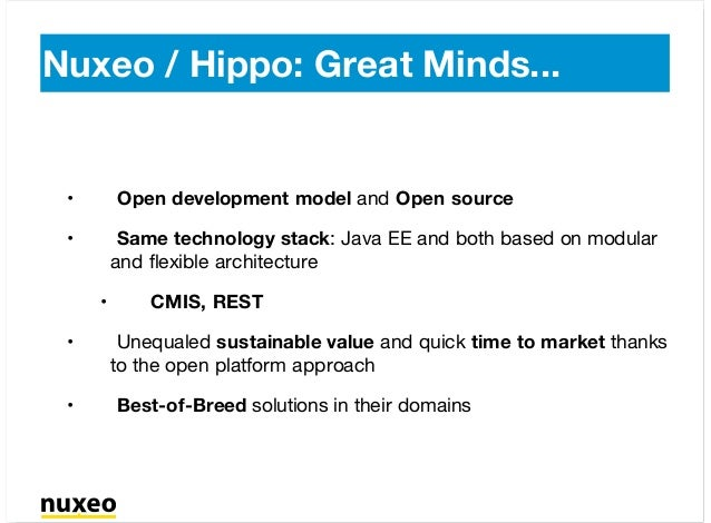 Open development model and Open source Same technology stack: Java EE and both based on modular and flexible architecture ...