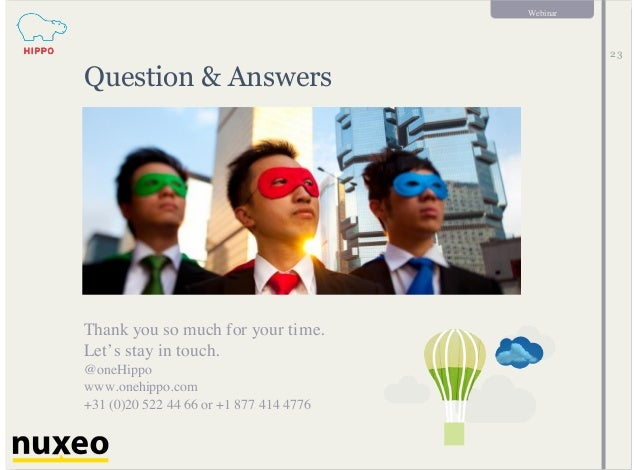 Webinar 23 Question & Answers Thank you so much for your time. Let's stay in touch. @oneHippo www.onehippo.com +31 (0)20 5...