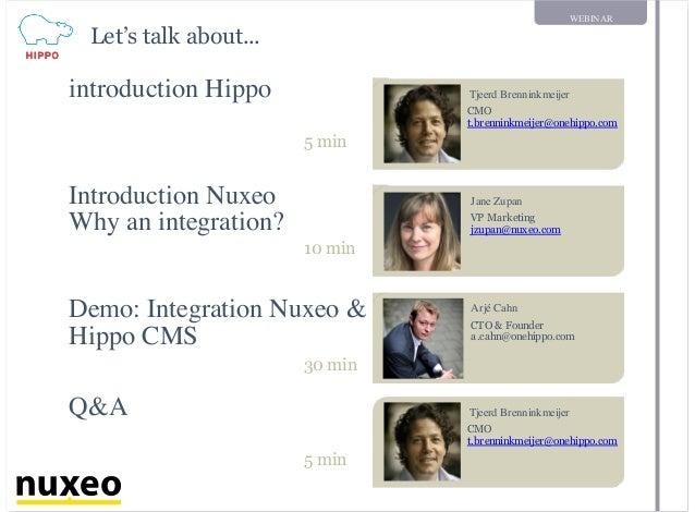 WEBINAR Let's talk about... Tjeerd Brenninkmeijer CMO t.brenninkmeijer@onehippo.com introduction Hippo 5 min Arjé Cahn CTO...