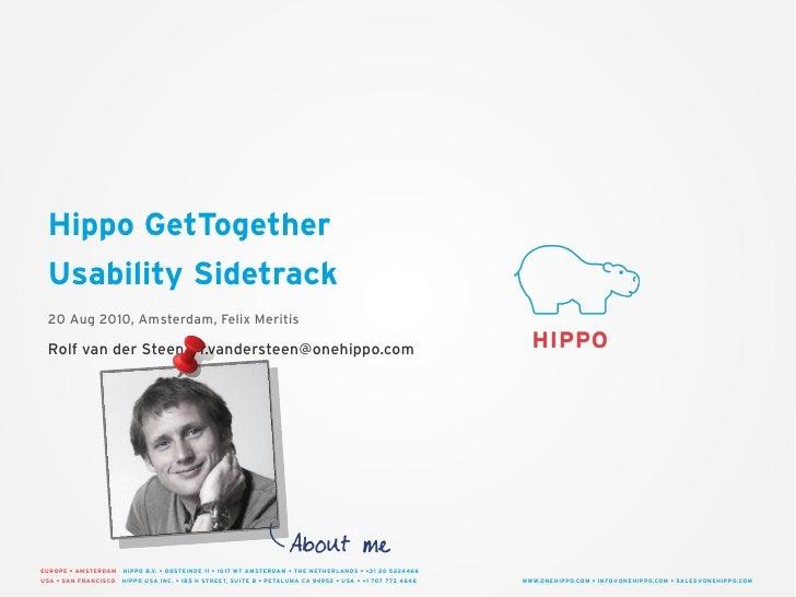 Hippo GetTogether  Usability Sidetrack  20 Aug 2010, Amsterdam, Felix Meritis   Rolf van der Steen • r.vandersteen@onehipp...
