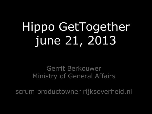 Hippo GetTogether june 21, 2013 Gerrit Berkouwer Ministry of General Affairs scrum productowner rijksoverheid.nl