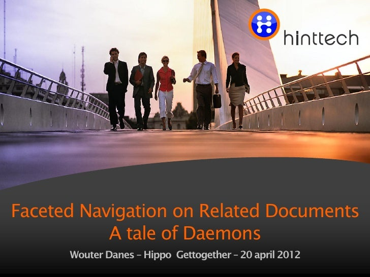 Faceted Navigation on Related Documents           A tale of Daemons      Wouter Danes – Hippo Gettogether – 20 april 2012 ...
