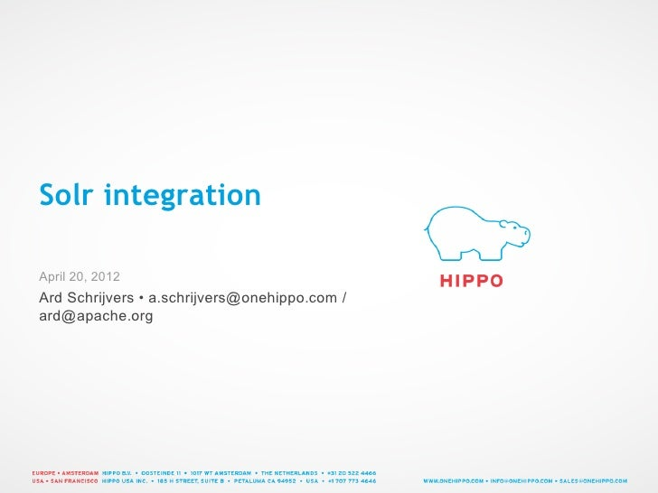 Solr integrationApril 20, 2012Ard Schrijvers • a.schrijvers@onehippo.com /ard@apache.org