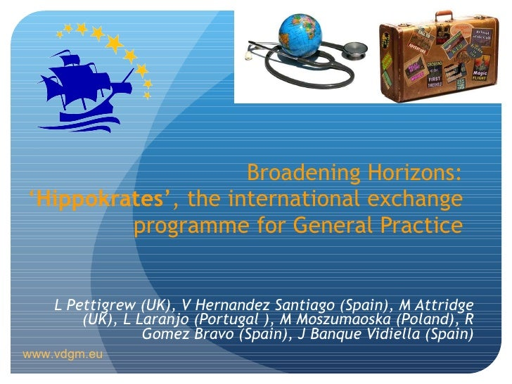 Broadening Horizons: ' Hippokrates ', the international exchange programme for General Practice L Pettigrew (UK),  V Herna...