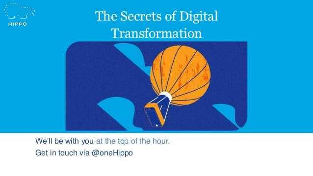 The Secrets of Digital Transformation We'll be with you at the top of the hour. Get in touch via @oneHippo
