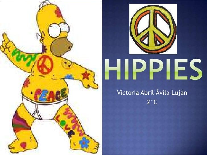 Hippies<br />Victoria Abril Ávila Luján<br />2°C<br />