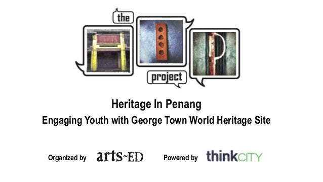Heritage In Penang Engaging Youth with George Town World Heritage Site Organized by Powered by