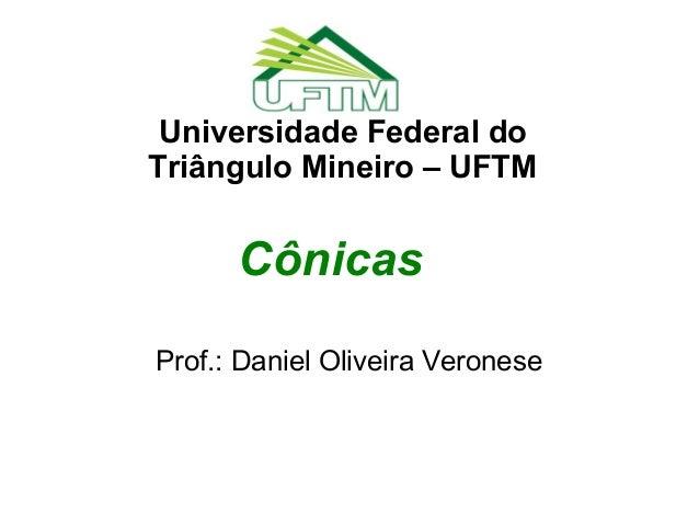 Universidade Federal doTriângulo Mineiro – UFTM      CônicasProf.: Daniel Oliveira Veronese