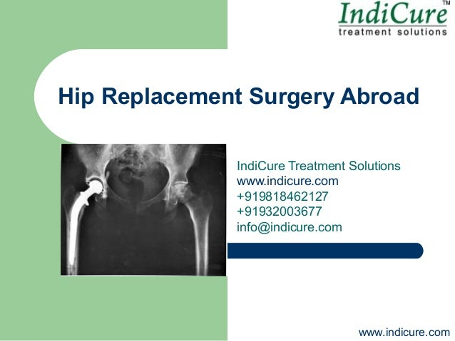 Hip Replacement Surgery Abroad              IndiCure Treatment Solutions              www.indicure.com              +91981...