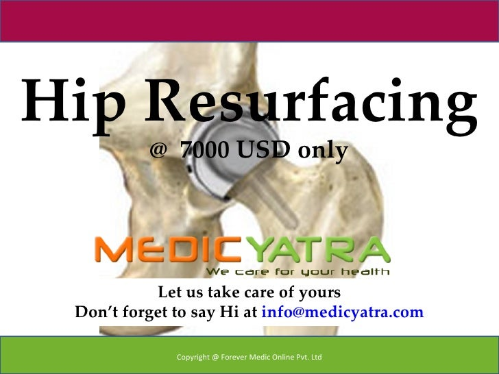 Hip Resurfacing          @ 7000 USD only           Let us take care of yours Don't forget to say Hi at info@medicyatra.com...