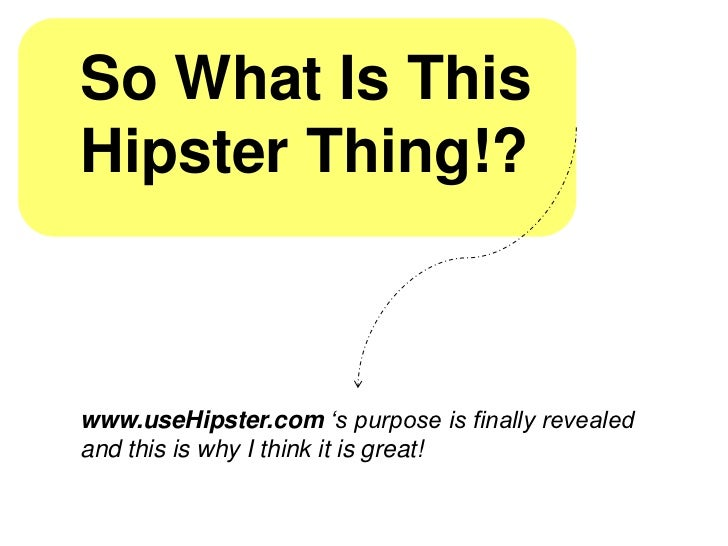So What Is ThisHipster Thing!?www.useHipster.com 's purpose is finally revealedand this is why I think it is great!