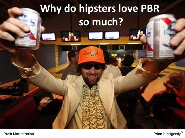 TM  Why do hipsters love PBR  so much?  Profit Maximization PriceIntelligently