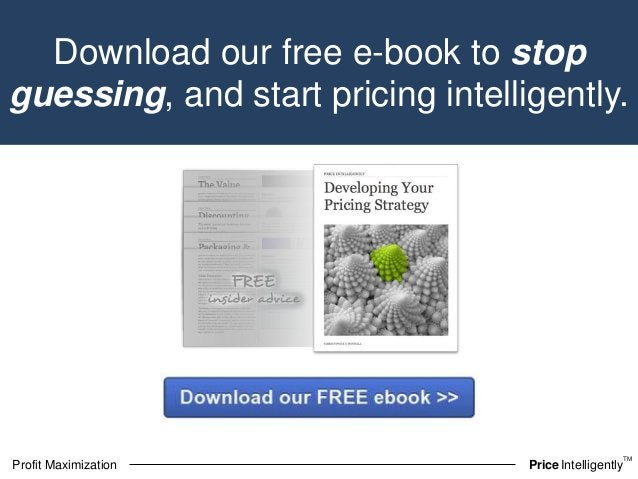 guessing, and start pricing intelligently.  TM  Download our free e-book to stop  Profit Maximization PriceIntelligently
