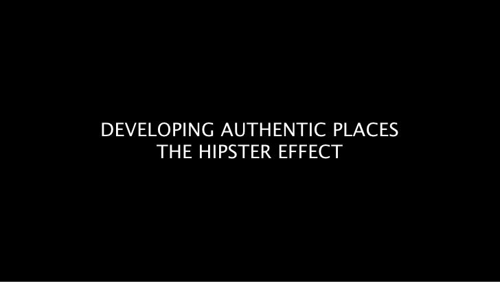 DEVELOPING AUTHENTIC PLACES      THE HIPSTER EFFECT