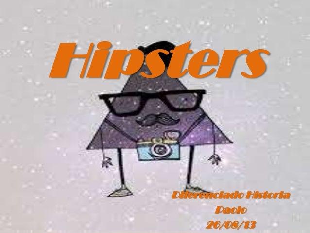 Hipsters Diferenciado Historia Paolo 26/08/13
