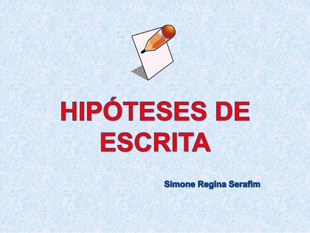 Objetivo: repertoriar os professores quanto  a identificação das hipóteses de escrita  utilizadas pelos alunos  Público al...