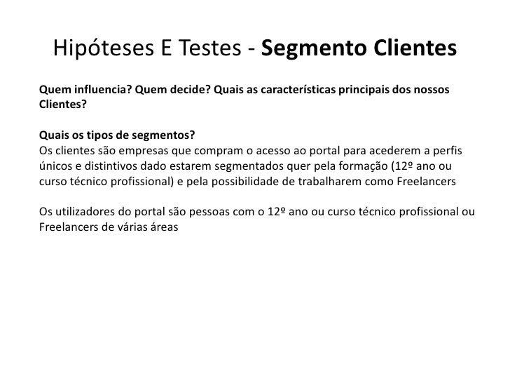 Hipóteses E Testes - Segmento ClientesQuem influencia? Quem decide? Quais as características principais dos nossosClientes...