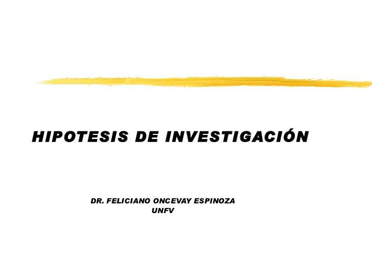 HIPOTESIS DE INVESTIGACIÓN DR. FELICIANO ONCEVAY ESPINOZA UNFV