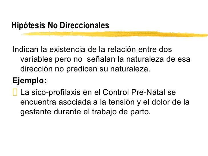 Hipótesis No Direccionales <ul><li>Indican la existencia de la relación entre dos variables pero no  señalan la naturaleza...
