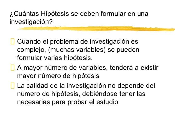 ¿Cuántas Hipótesis se deben formular en una investigación? <ul><li>Cuando el problema de investigación es complejo, (mucha...