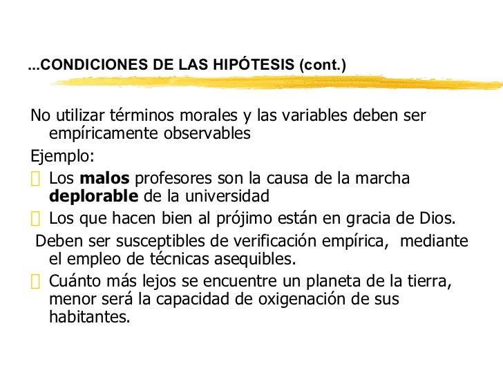 ... CONDICIONES DE LAS HIPÓTESIS   (cont.) <ul><li>No utilizar términos morales y las variables deben ser empíricamente ob...
