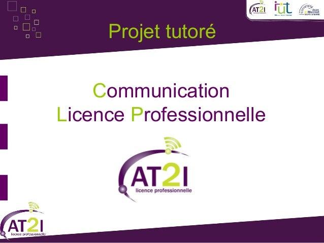 Projet tutoré    CommunicationLicence Professionnelle