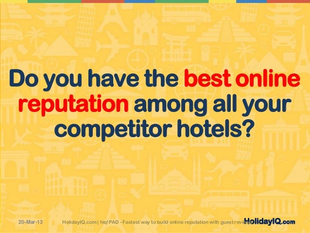 Do you have the best online reputation among all your    competitor hotels?20-Mar-13                                      ...