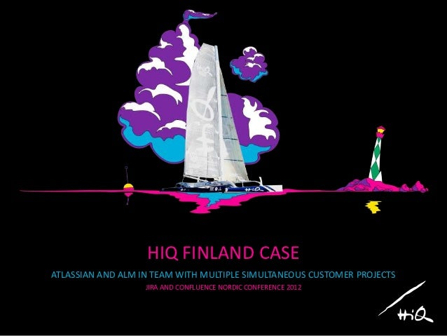 HIQ FINLAND CASEATLASSIAN AND ALM IN TEAM WITH MULTIPLE SIMULTANEOUS CUSTOMER PROJECTS                   JIRA AND CONFLUEN...