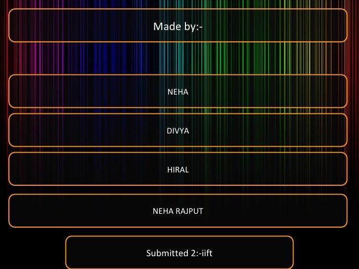 Made by:- NEHA DIVYA NEHA RAJPUT HIRAL Submitted 2:-iift