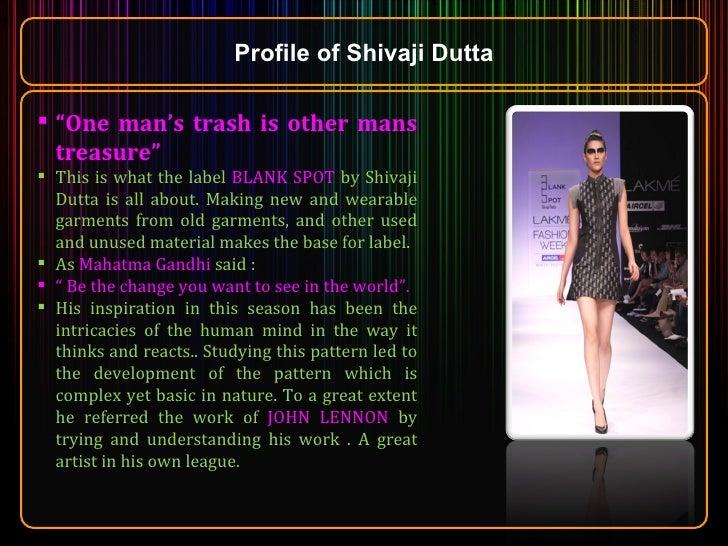 "Profile of Shivaji Dutta <ul><li>"" One man's trash is other mans treasure"" </li></ul><ul><li>This is what the label  BLANK..."