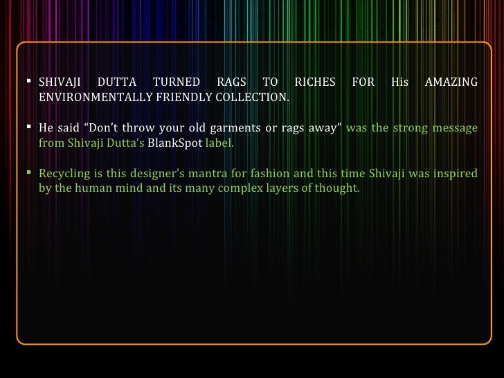 <ul><li>SHIVAJI DUTTA TURNED RAGS TO RICHES FOR His AMAZING ENVIRONMENTALLY FRIENDLY COLLECTION. </li></ul><ul><li>He said...