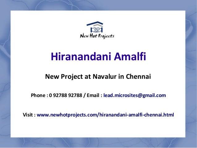Hiranandani Amalfi New Project at Navalur in Chennai Phone : 0 92788 92788 / Email : lead.microsites@gmail.com Visit : www...