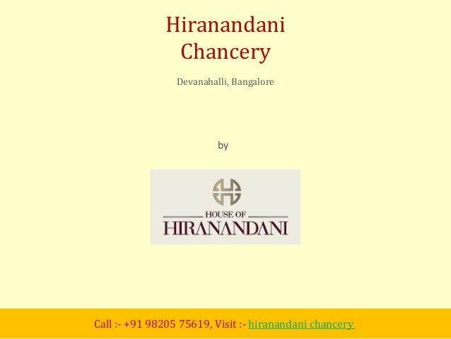by House of Hiranandani Hiranandani Chancery Devanahalli, Bangalore Call :- +91 98205 75619, Visit :- hiranandani chancery