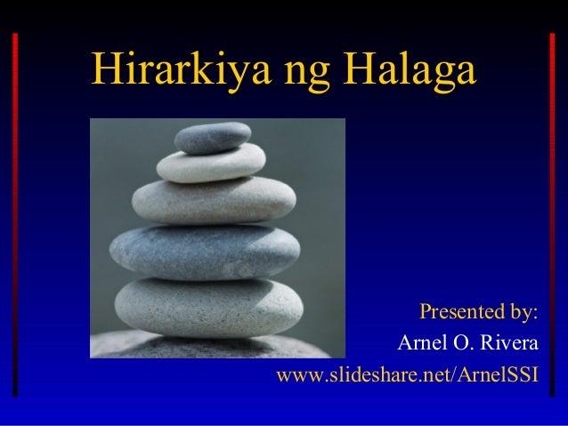 Hirarkiya ng HalagaHirarkiya ng Halaga Presented by: Arnel O. Rivera www.slideshare.net/ArnelSSI