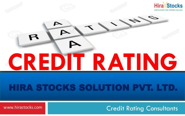 HIRA STOCKS SOLUTION PVT. LTD. Credit Rating Consultants CREDIT RATING www.hirastocks.com