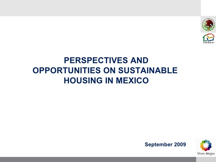 September 2009 PERSPECTIVES AND OPPORTUNITIES ON SUSTAINABLE  HOUSING IN MEXICO