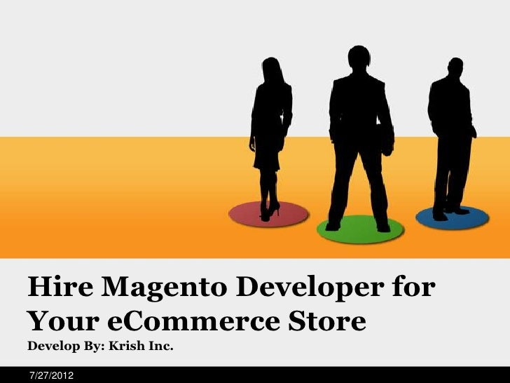 Hire Magento Developer forYour eCommerce StoreDevelop By: Krish Inc.7/27/2012
