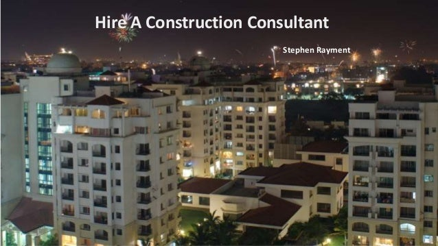 Hire A Construction Consultant Stephen Rayment