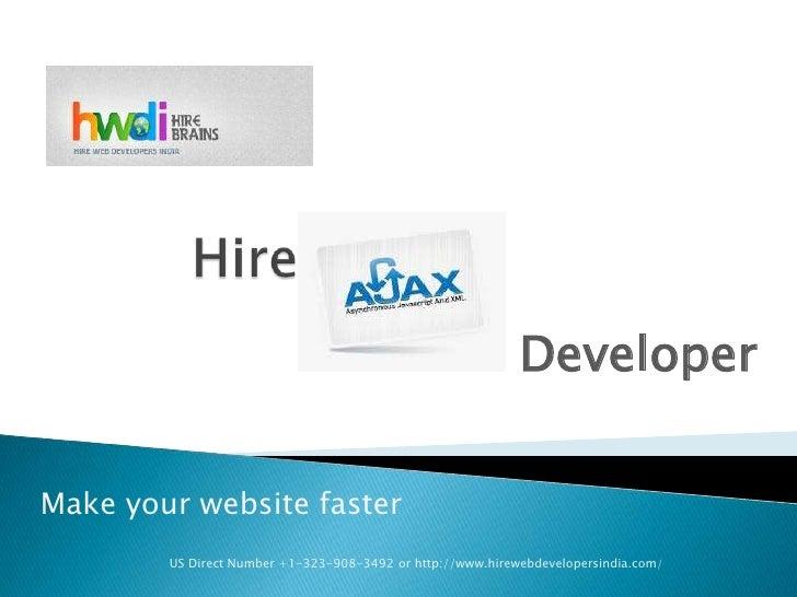 DeveloperMake your website faster        US Direct Number +1-323-908-3492 or http://www.hirewebdevelopersindia.com/