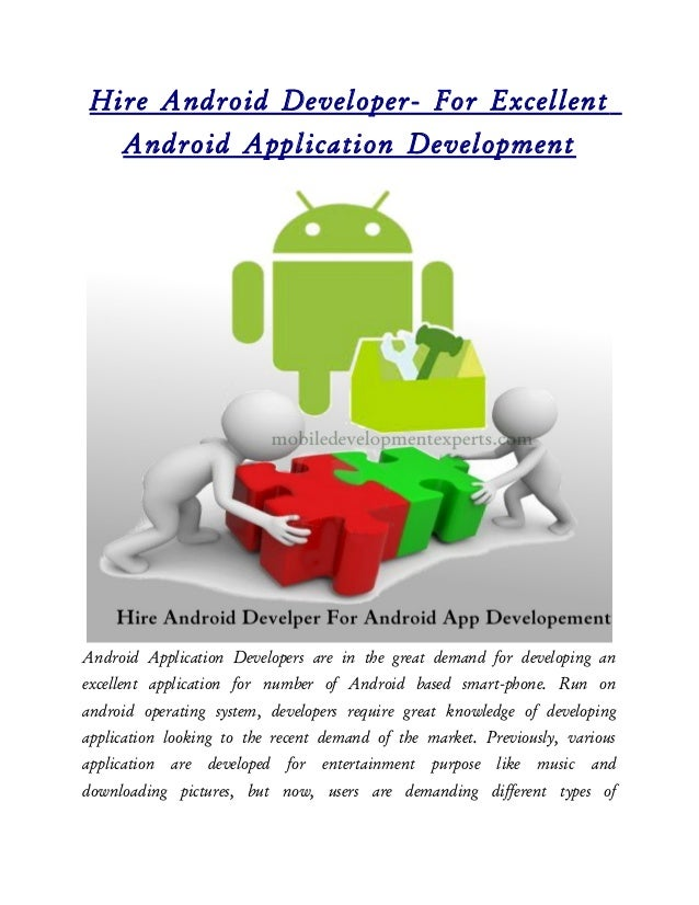 Hire Android Developer- For Excellent   Android Application DevelopmentAndroid Application Developers are in the great dem...