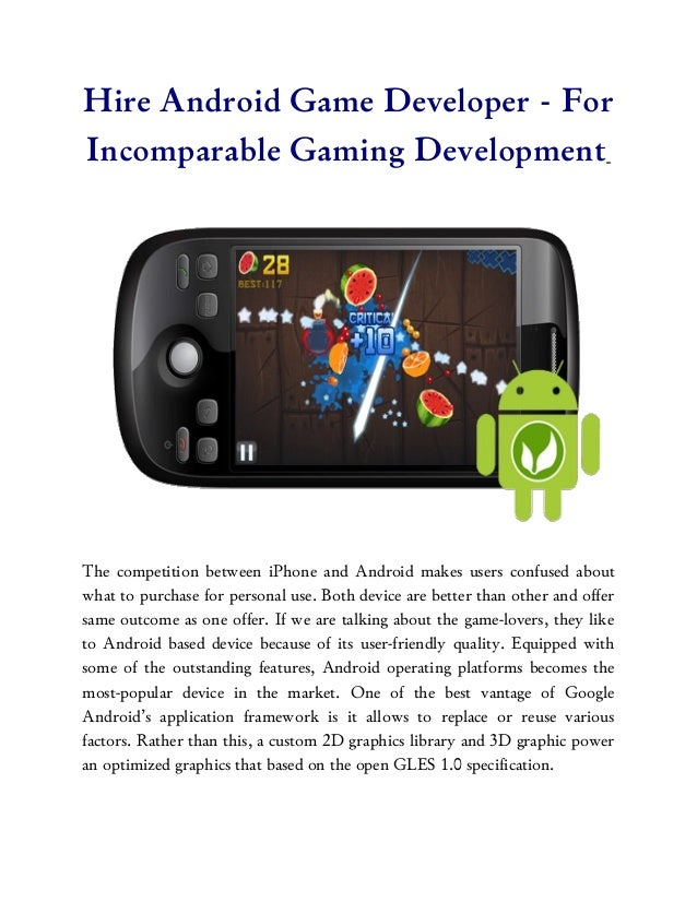 Hire Android Game Developer - ForIncomparable Gaming DevelopmentThe competition between iPhone and Android makes users con...