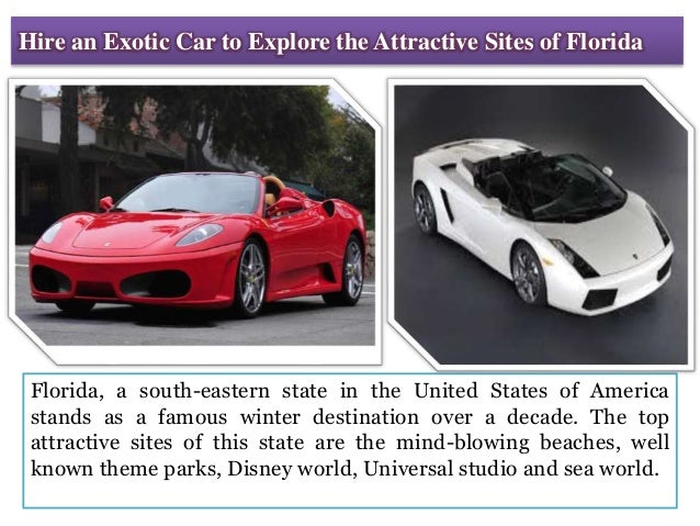 Hire an Exotic Car to Explore the Attractive Sites of Florida Florida, a south-eastern state in the United States of Ameri...