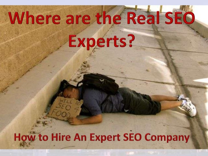 Where are the Real SEO Experts?<br />How to Hire An Expert SEO Company<br />