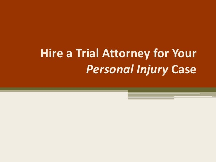 Hire a Trial Attorney for Your         Personal Injury Case