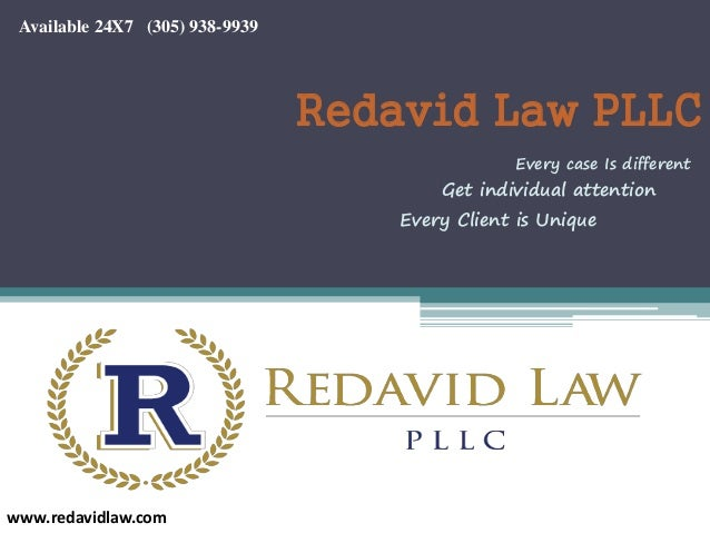 Redavid Law PLLC www.redavidlaw.com Every case Is different Available 24X7 (305) 938-9939 Every Client is Unique Get indiv...