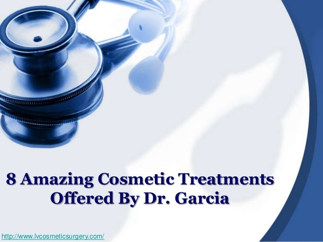 8 Amazing Cosmetic Treatments Offered By Dr. Garcia http://www.lvcosmeticsurgery.com/