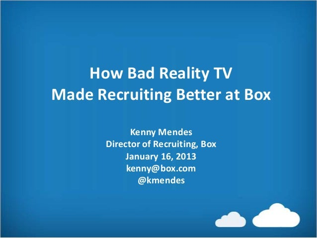 How Bad Reality TVMade Recruiting Better at Box             Kenny Mendes       Director of Recruiting, Box            Janu...