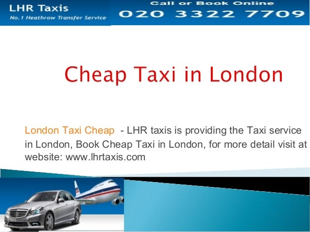 London Taxi Cheap - LHR taxis is providing the Taxi service in London, Book Cheap Taxi in London, for more detail visit at...