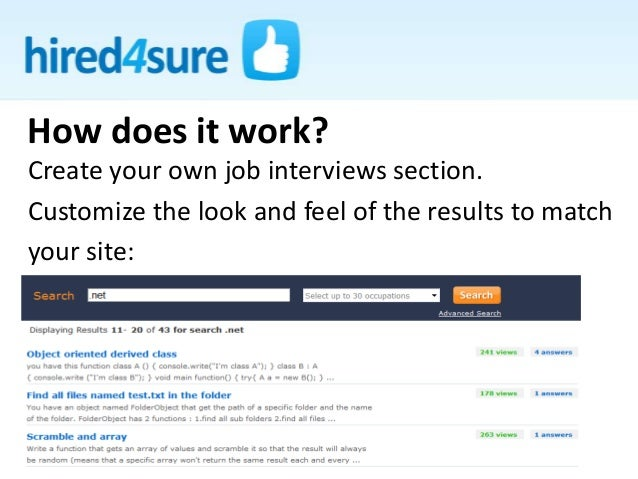 Create your own job interviews section. Customize the look and feel of the results to match your site: How does it work?