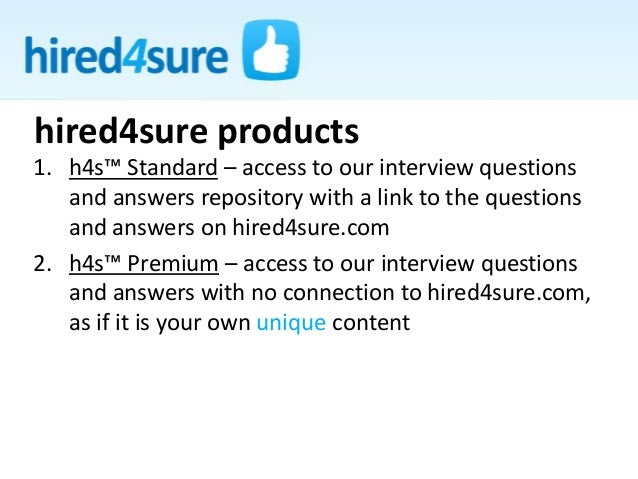 1. h4s™ Standard – access to our interview questions and answers repository with a link to the questions and answers on hi...